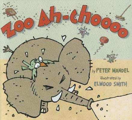 Zoo Ah-Choooo By Mandel, Peter/ Elwood Smith (ILT)